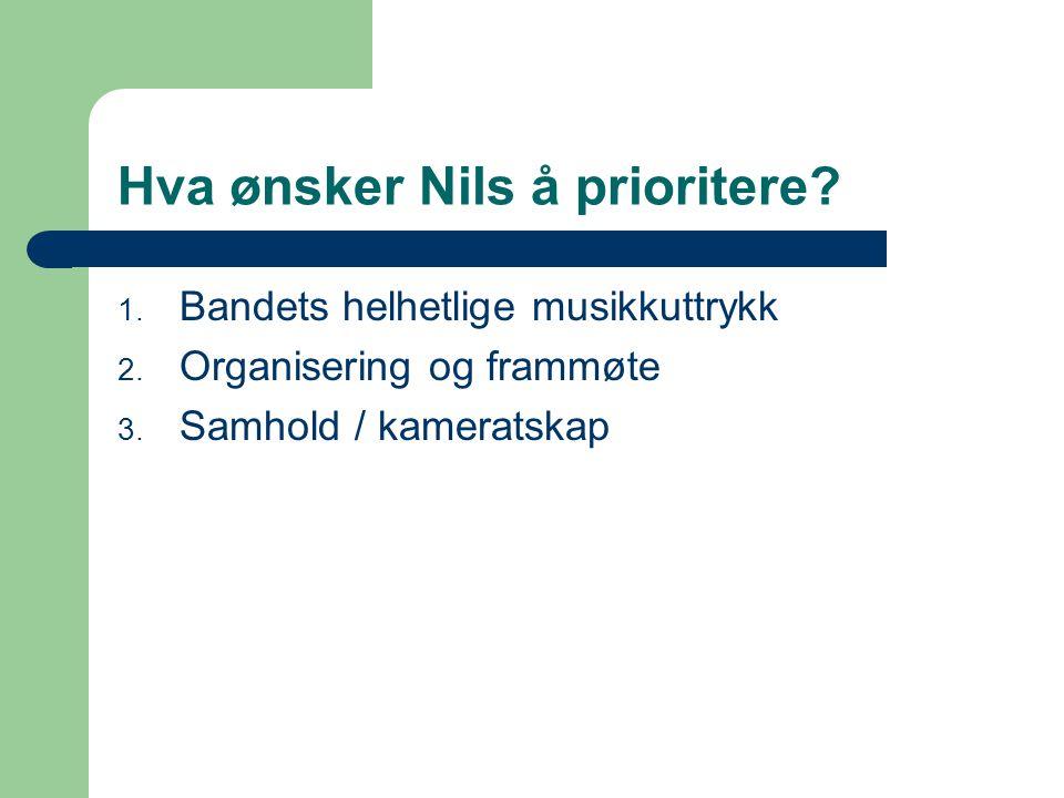 Hva ønsker Nils å prioritere. 1. Bandets helhetlige musikkuttrykk 2.
