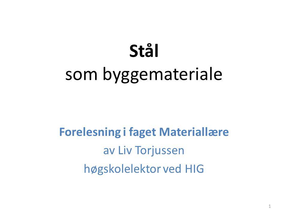 Stål som byggemateriale Forelesning i faget Materiallære av Liv Torjussen høgskolelektor ved HIG 1