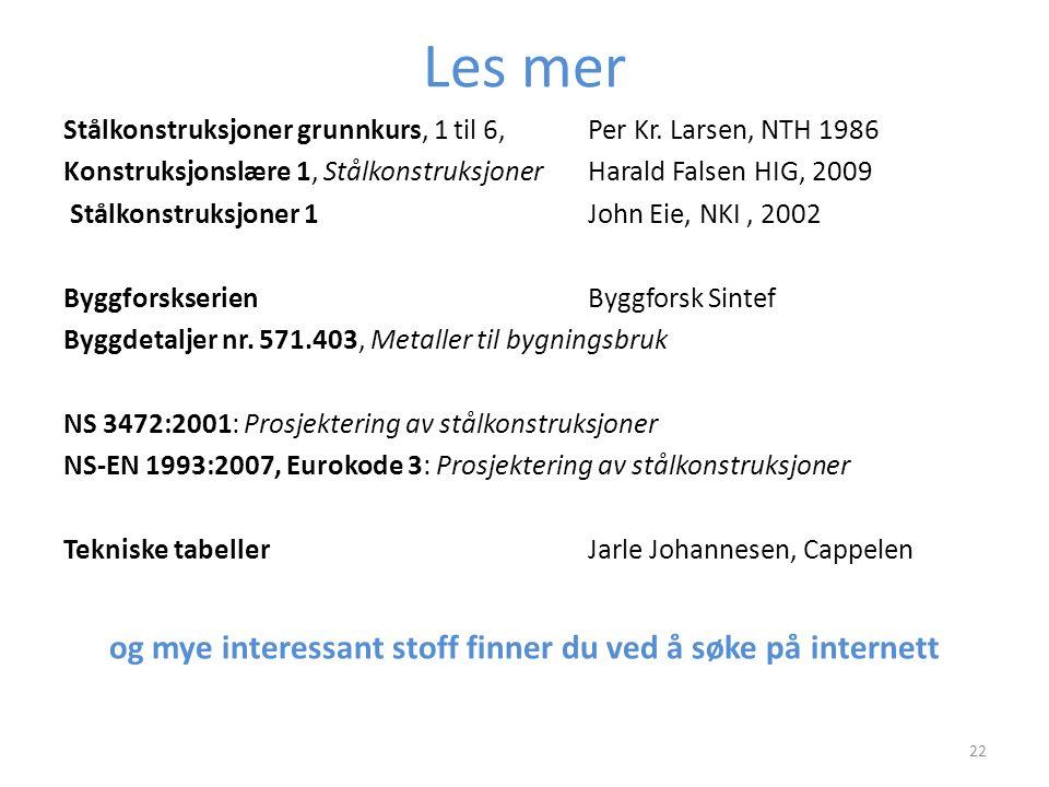 Les mer Stålkonstruksjoner grunnkurs, 1 til 6, Per Kr. Larsen, NTH 1986 Konstruksjonslære 1, StålkonstruksjonerHarald Falsen HIG, 2009 Stålkonstruksjo