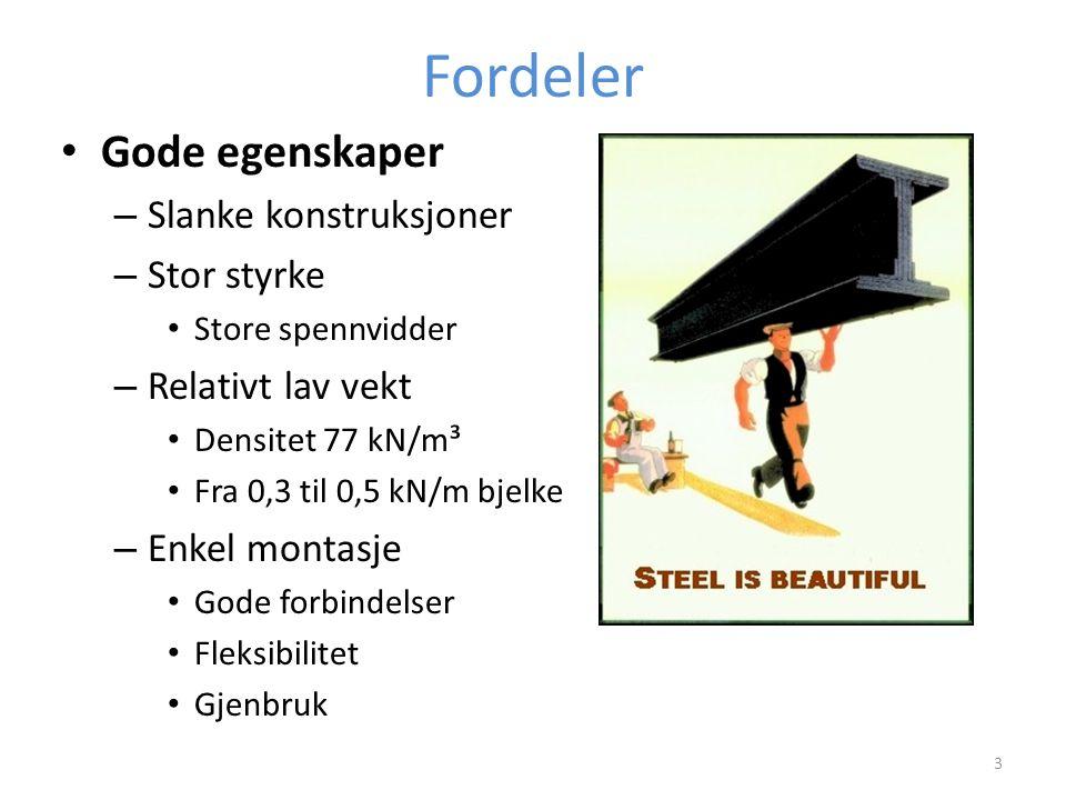 Fordeler Gode egenskaper – Slanke konstruksjoner – Stor styrke Store spennvidder – Relativt lav vekt Densitet 77 kN/m³ Fra 0,3 til 0,5 kN/m bjelke – E
