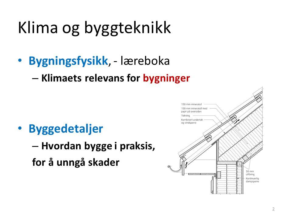 Klima og byggteknikk Bygningsfysikk, - læreboka – Klimaets relevans for bygninger Byggedetaljer – Hvordan bygge i praksis, for å unngå skader 2