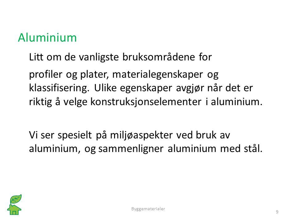 Aluminium Litt om de vanligste bruksområdene for profiler og plater, materialegenskaper og klassifisering. Ulike egenskaper avgjør når det er riktig å
