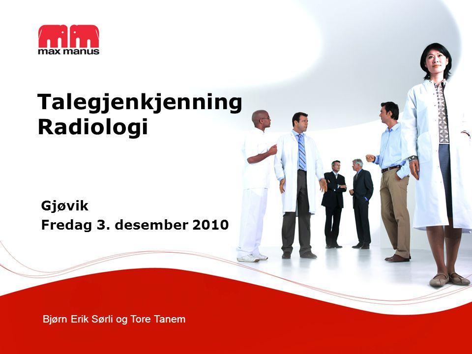 Bjørn Erik Sørli og Tore Tanem Talegjenkjenning Radiologi Gjøvik Fredag 3. desember 2010