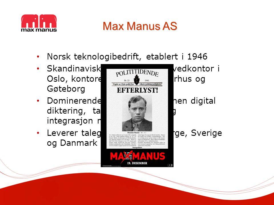 Max Manus AS Norsk teknologibedrift, etablert i 1946 Skandinavisk selskap med Hovedkontor i Oslo, kontorer i København, Århus og Gøteborg Dominerende nordisk aktør innen digital diktering, talegjenkjenning og integrasjon med EPJ Leverer talegjenkjenning i Norge, Sverige og Danmark