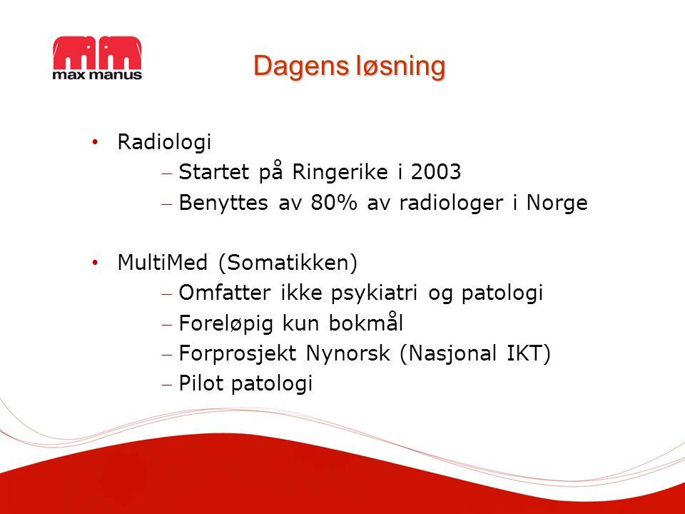 Dagens løsning Radiologi Startet på Ringerike i 2003 Benyttes av 80% av radiologer i Norge MultiMed (Somatikken) Omfatter ikke psykiatri og patologi Foreløpig kun bokmål Forprosjekt Nynorsk (Nasjonal IKT) Pilot patologi