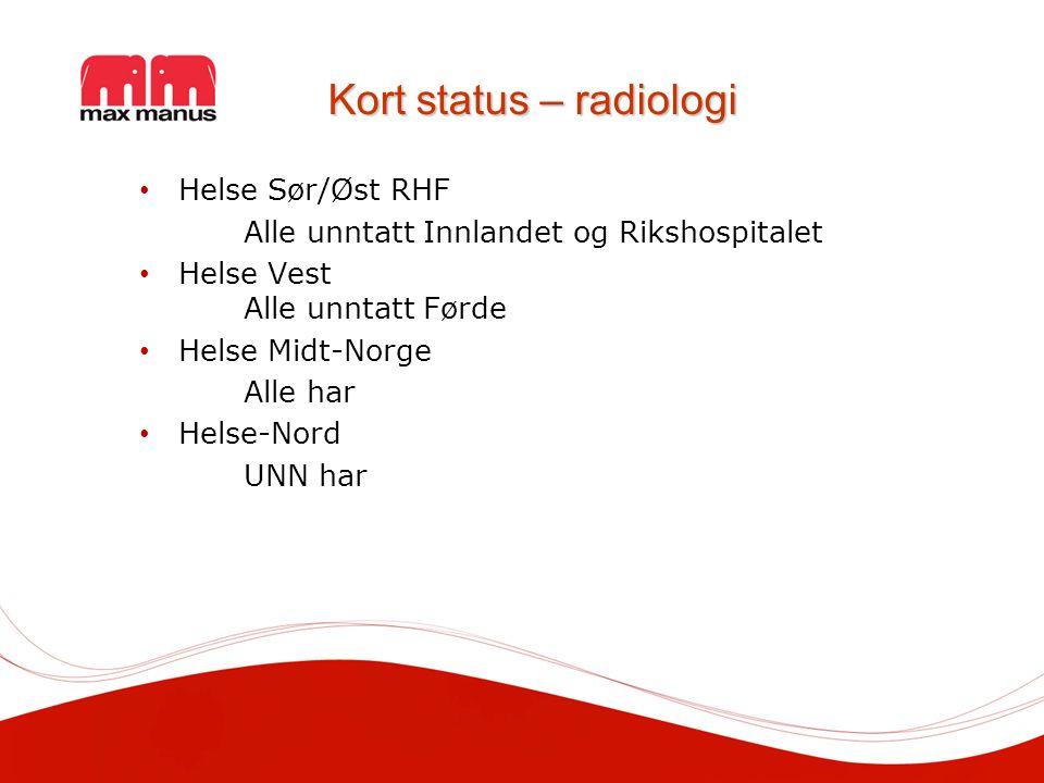 Kort status – radiologi Helse Sør/Øst RHF Alle unntatt Innlandet og Rikshospitalet Helse Vest Alle unntatt Førde Helse Midt-Norge Alle har Helse-Nord UNN har