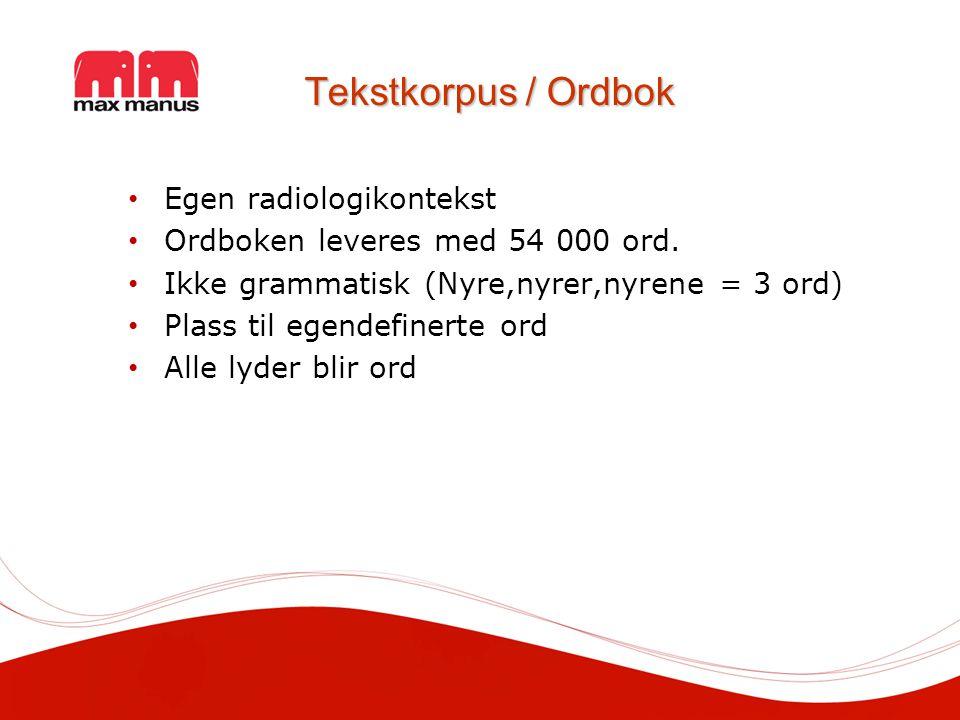 Tekstkorpus / Ordbok Egen radiologikontekst Ordboken leveres med 54 000 ord.