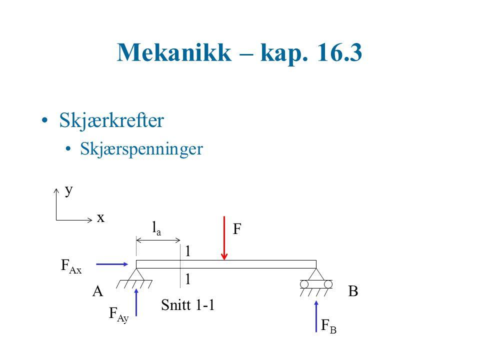 Mekanikk – kap. 16.3 Skjærkrefter Skjærspenninger 1 1 1 1 V1V1 V1V1