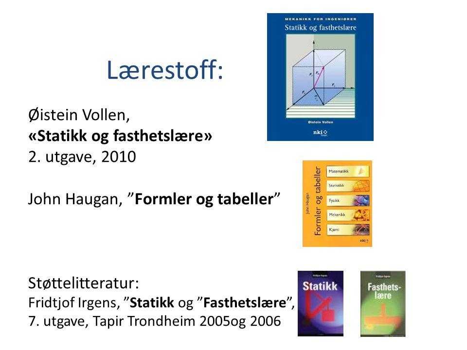 """Lærestoff: Øistein Vollen, «Statikk og fasthetslære» 2. utgave, 2010 John Haugan, """"Formler og tabeller"""" Støttelitteratur: Fridtjof Irgens, """"Statikk og"""