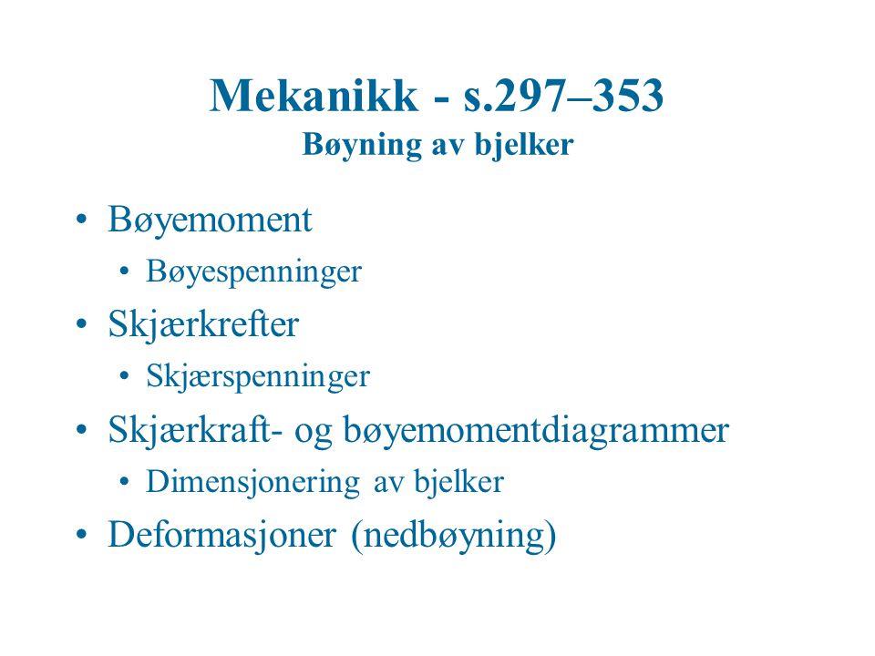 Bøyemoment Bøyespenninger Skjærkrefter Skjærspenninger Skjærkraft- og bøyemomentdiagrammer Dimensjonering av bjelker Deformasjoner (nedbøyning)