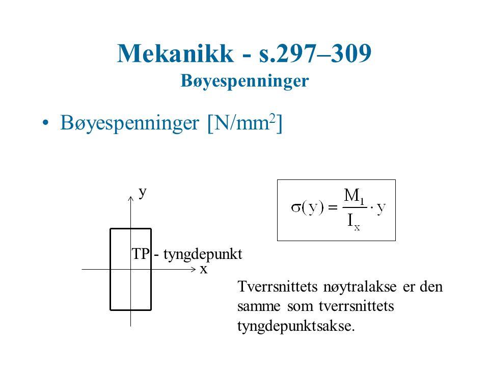 Mekanikk - s.297–309 Bøyespenninger Bøyespenninger  N/mm 2  Spenningsfordeling over bjelketverrsnittet x y Tverrsnittets nøytralakse er den samme som tverrsnittets tyngdepunktsakse.