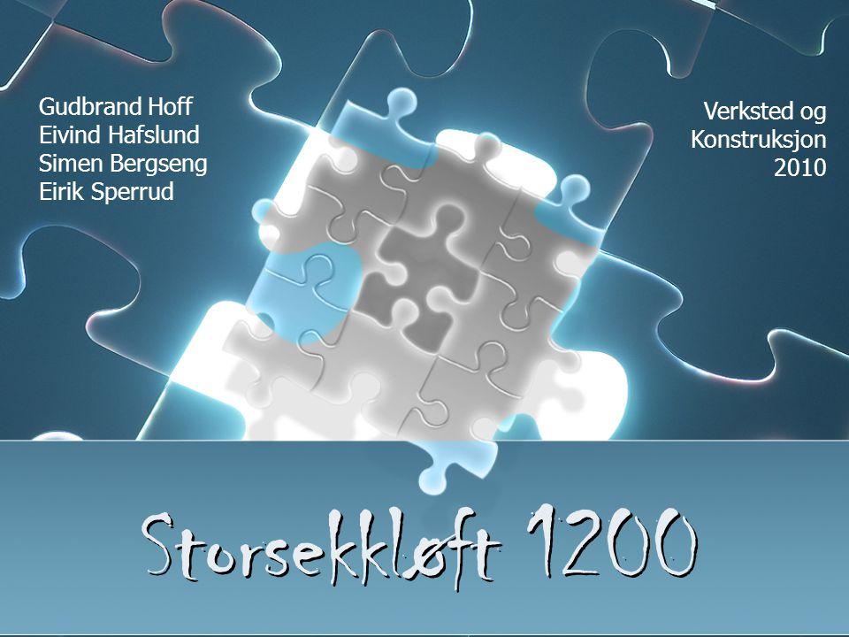 Storsekkløft 1200 Gudbrand Hoff Eivind Hafslund Simen Bergseng Eirik Sperrud Verksted og Konstruksjon 2010