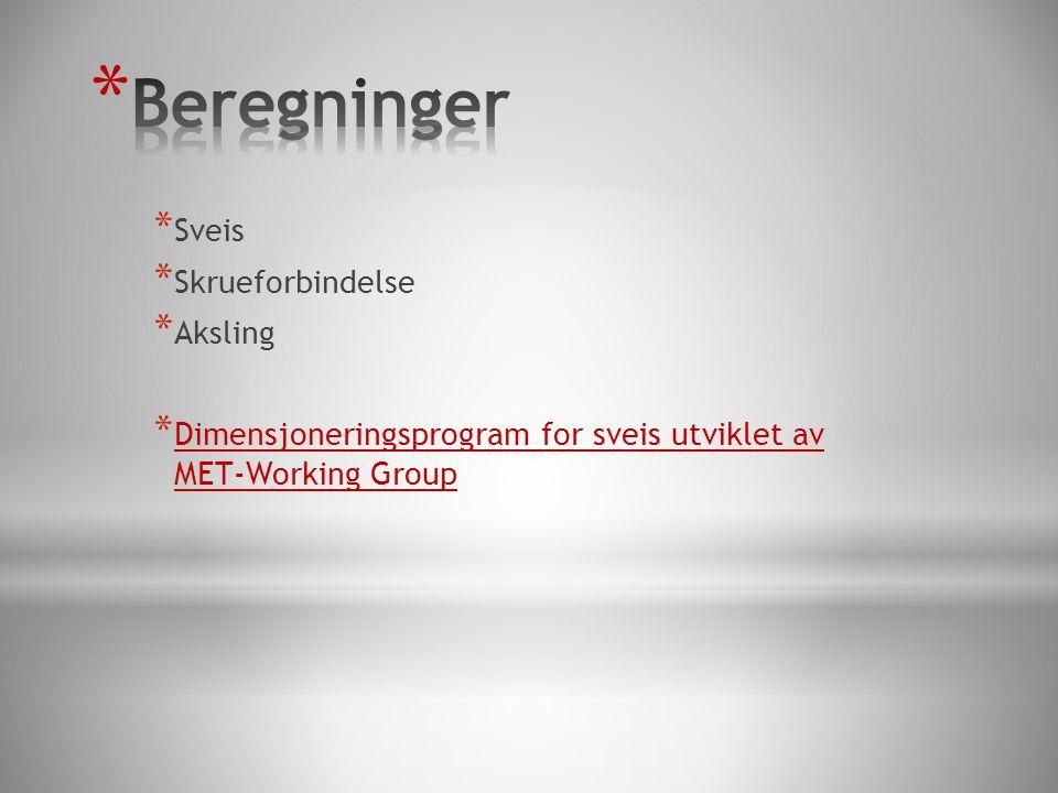 * Sveis * Skrueforbindelse * Aksling * Dimensjoneringsprogram for sveis utviklet av MET-Working Group Dimensjoneringsprogram for sveis utviklet av MET