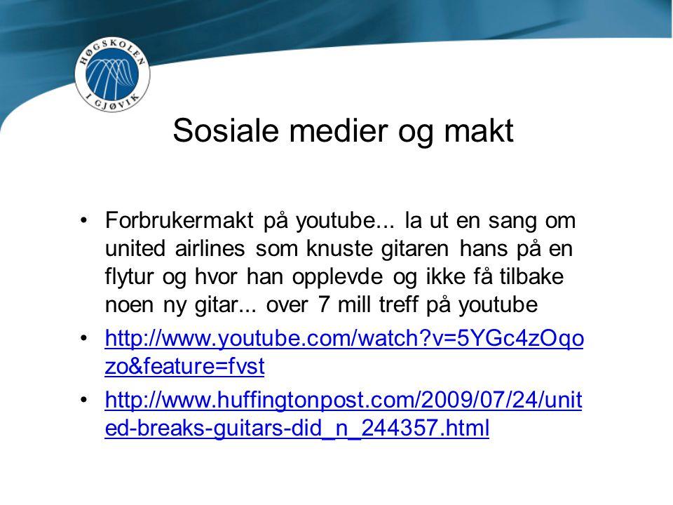 Sosiale medier og makt Forbrukermakt på youtube... la ut en sang om united airlines som knuste gitaren hans på en flytur og hvor han opplevde og ikke