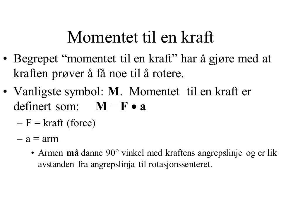 """Momentet til en kraft Begrepet """"momentet til en kraft"""" har å gjøre med at kraften prøver å få noe til å rotere. Vanligste symbol: M. Momentet til en k"""