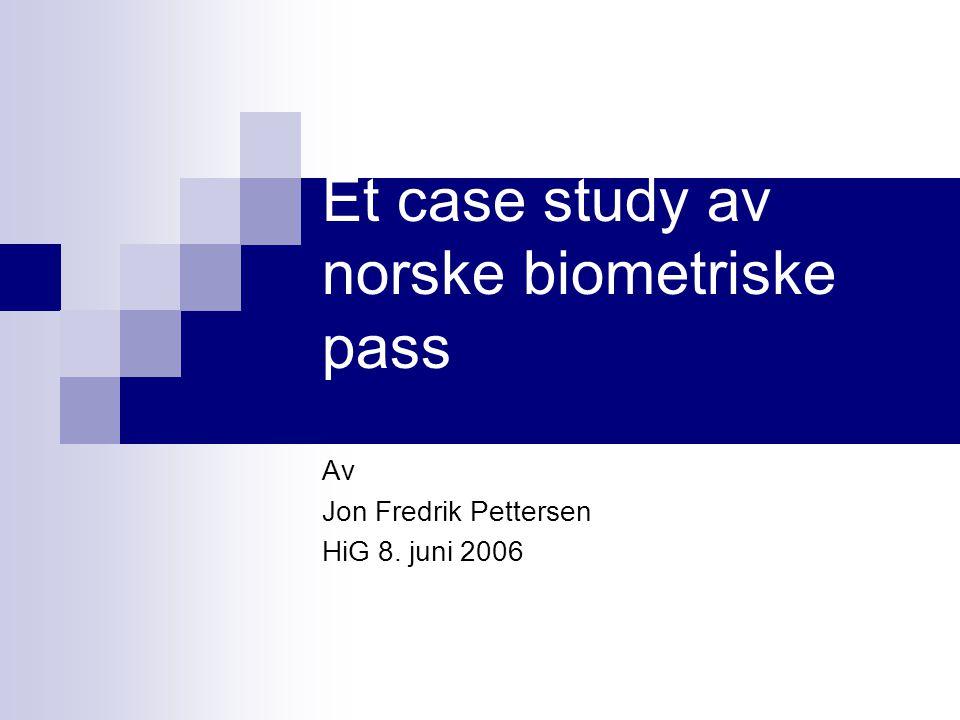 Et case study av norske biometriske pass Av Jon Fredrik Pettersen HiG 8. juni 2006