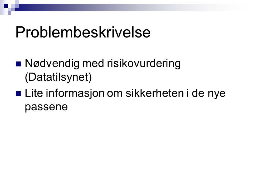 Problembeskrivelse Nødvendig med risikovurdering (Datatilsynet) Lite informasjon om sikkerheten i de nye passene