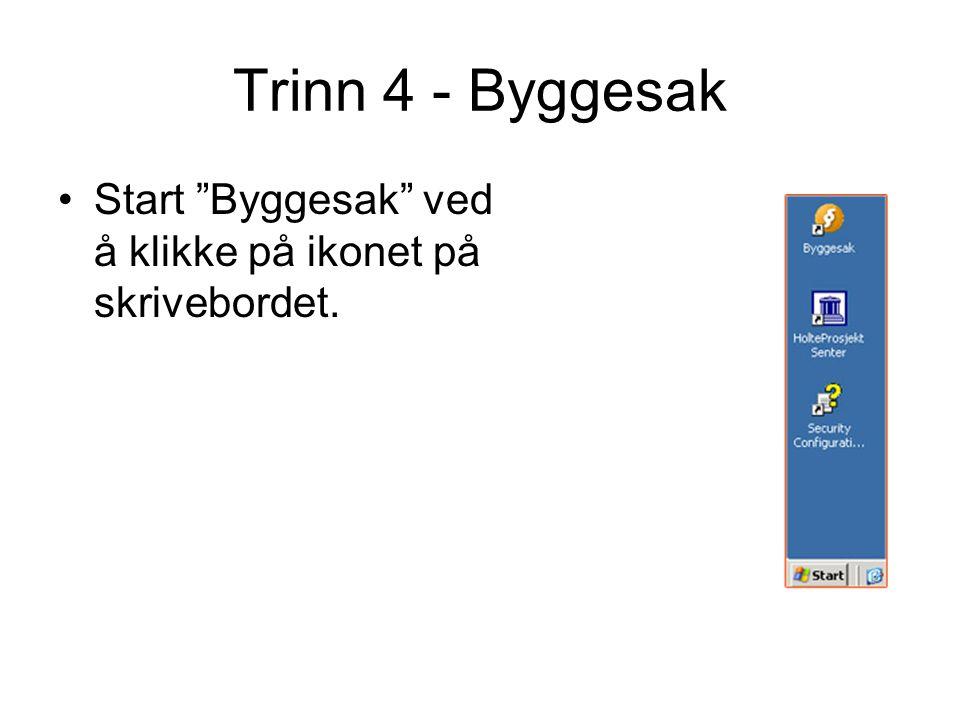 """Trinn 4 - Byggesak Start """"Byggesak"""" ved å klikke på ikonet på skrivebordet."""