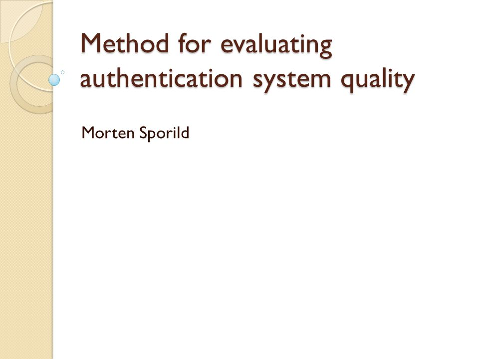 Method for evaluating authentication system quality Morten Sporild