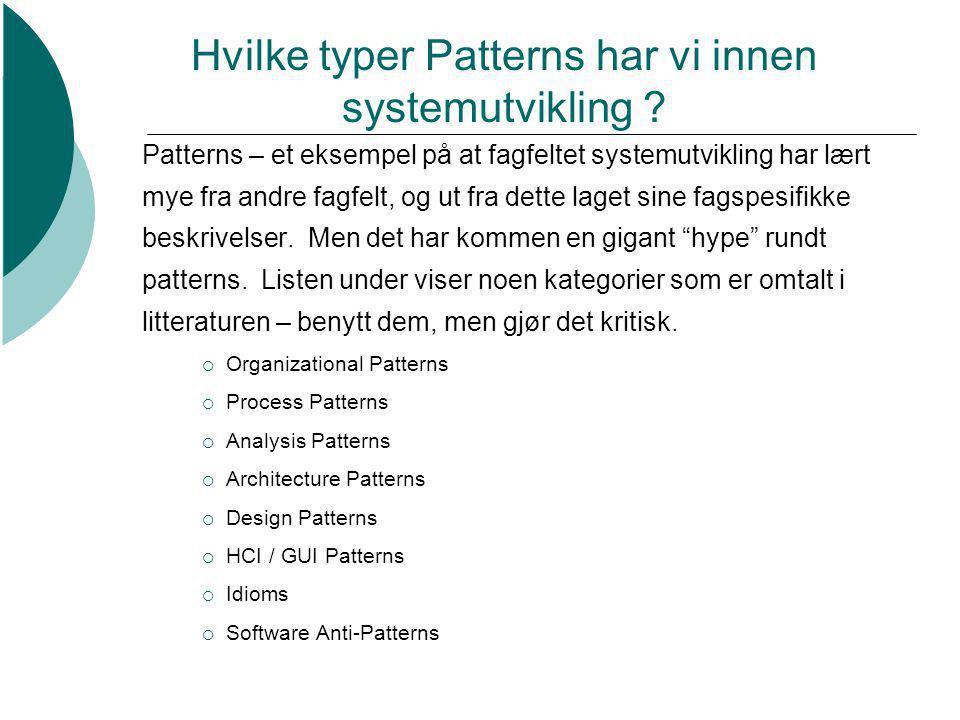 Hvilke typer Patterns har vi innen systemutvikling ? Patterns – et eksempel på at fagfeltet systemutvikling har lært mye fra andre fagfelt, og ut fra