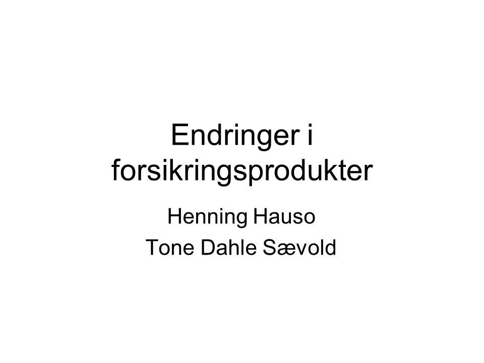Endringer i forsikringsprodukter Henning Hauso Tone Dahle Sævold
