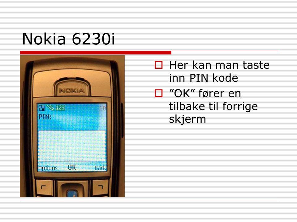 """Nokia 6230i  Her kan man taste inn PIN kode  """"OK"""" fører en tilbake til forrige skjerm"""