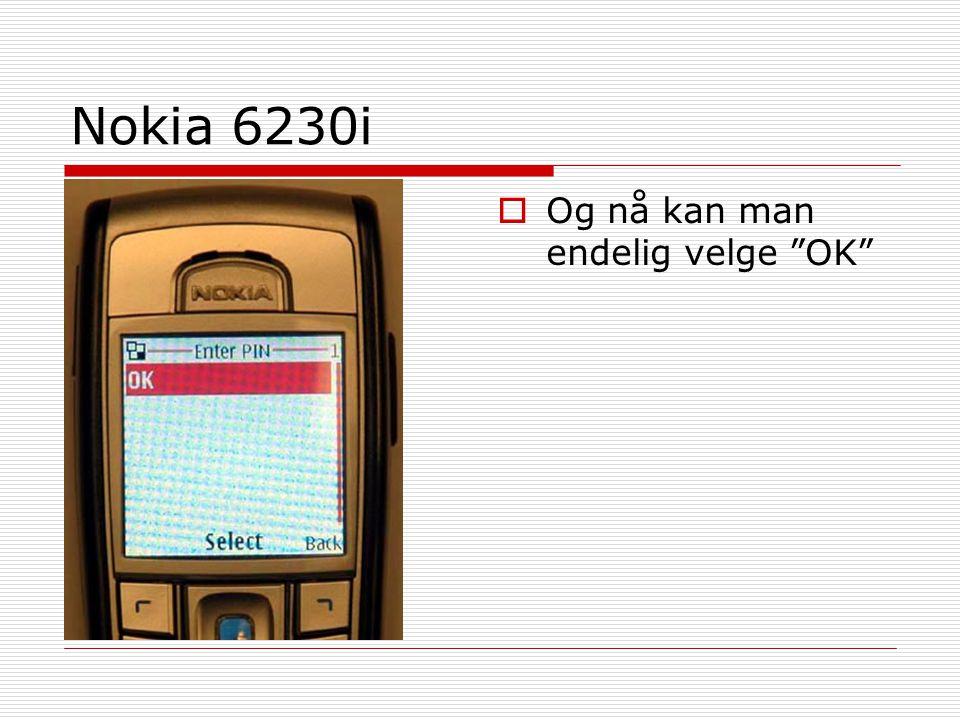"""Nokia 6230i  Og nå kan man endelig velge """"OK"""""""
