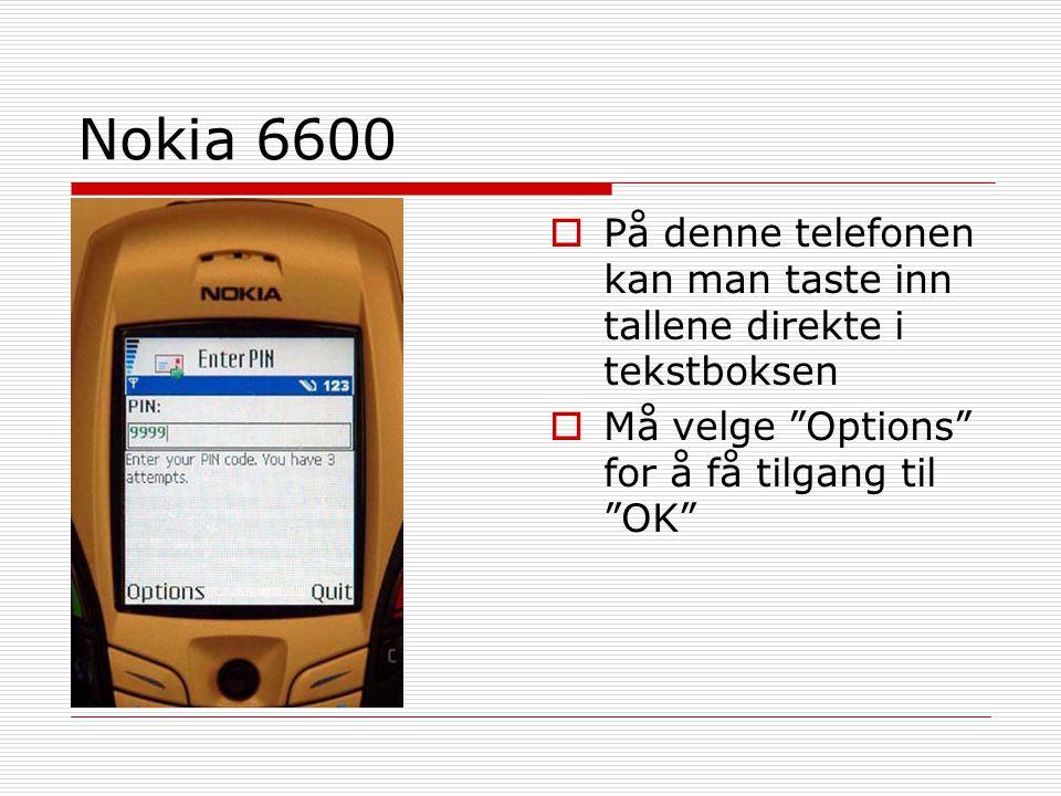 """Nokia 6600  På denne telefonen kan man taste inn tallene direkte i tekstboksen  Må velge """"Options"""" for å få tilgang til """"OK"""""""
