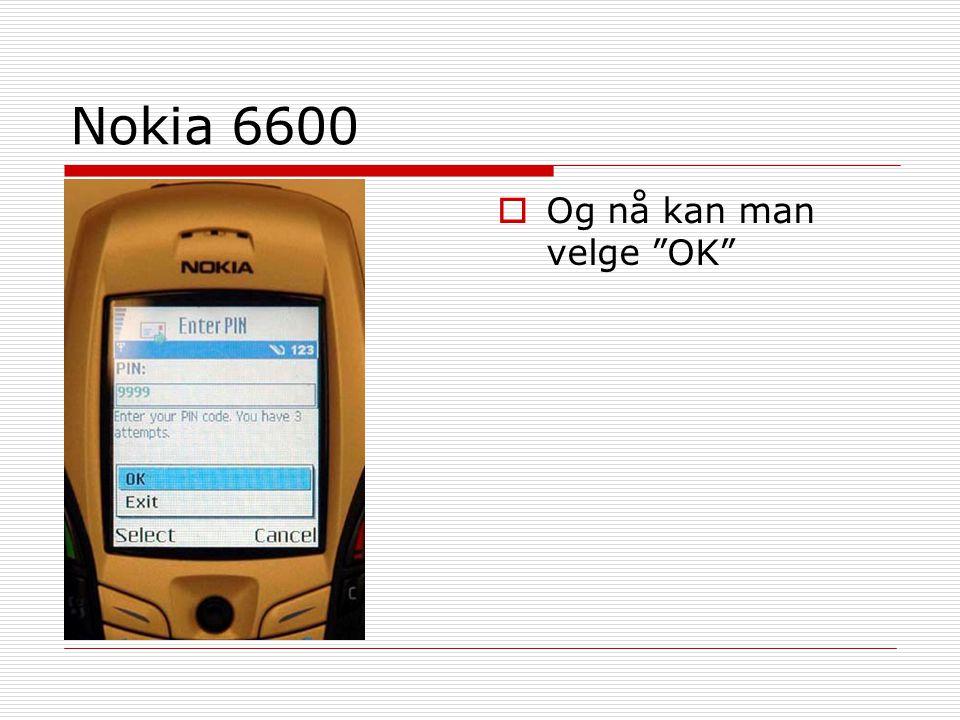 """Nokia 6600  Og nå kan man velge """"OK"""""""