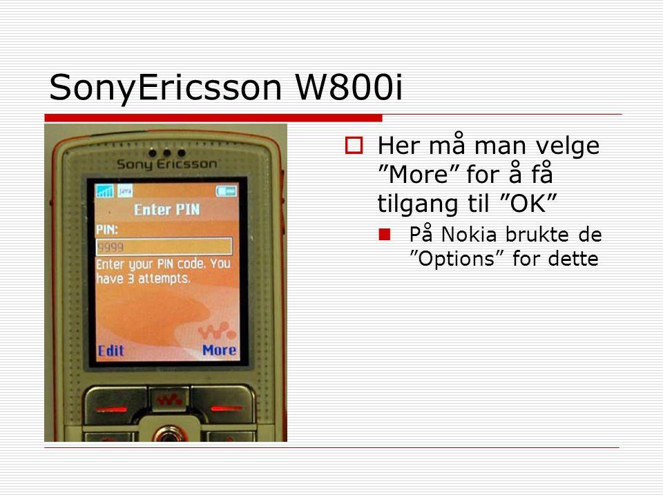 """SonyEricsson W800i  Her må man velge """"More"""" for å få tilgang til """"OK"""" På Nokia brukte de """"Options"""" for dette"""