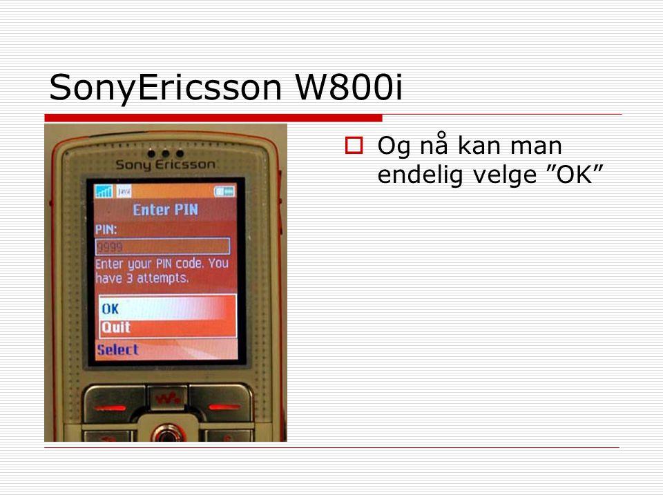 """SonyEricsson W800i  Og nå kan man endelig velge """"OK"""""""
