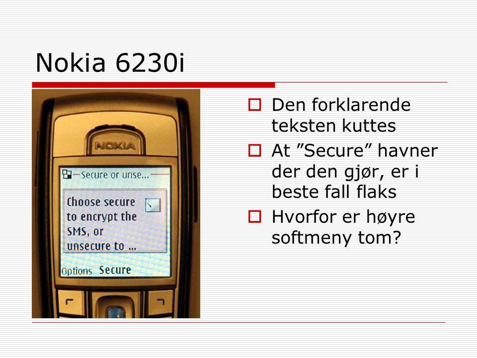 """Nokia 6230i  Den forklarende teksten kuttes  At """"Secure"""" havner der den gjør, er i beste fall flaks  Hvorfor er høyre softmeny tom?"""