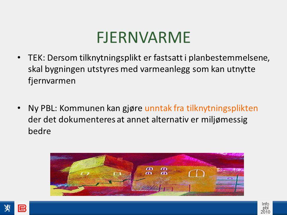 Info pbl 2010 FJERNVARME TEK: Dersom tilknytningsplikt er fastsatt i planbestemmelsene, skal bygningen utstyres med varmeanlegg som kan utnytte fjernv
