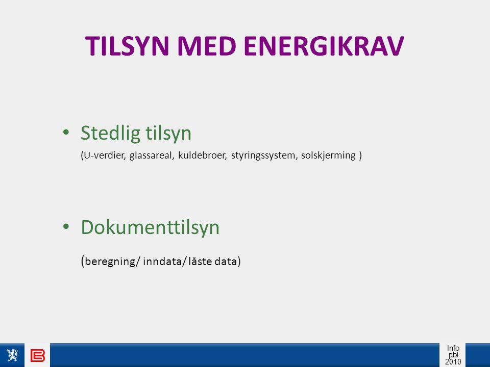 Info pbl 2010 TILSYN MED ENERGIKRAV Stedlig tilsyn (U-verdier, glassareal, kuldebroer, styringssystem, solskjerming ) Dokumenttilsyn ( beregning/ inndata/ låste data)
