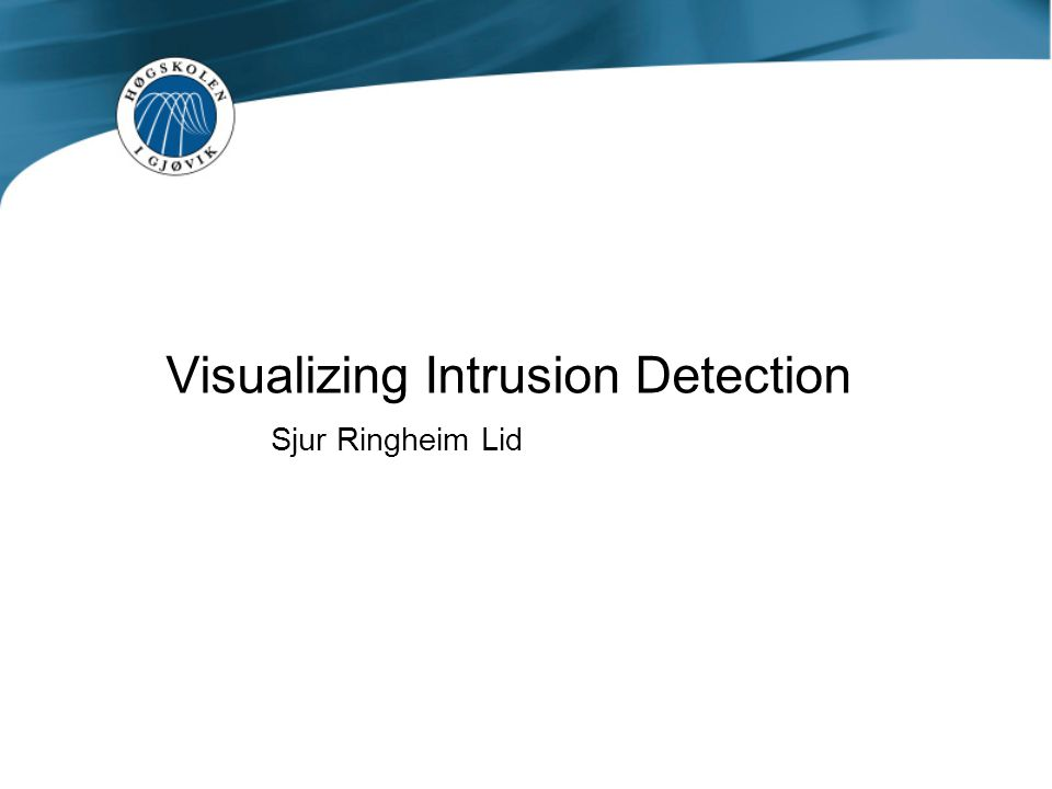 Visualizing Intrusion Detection Sjur Ringheim Lid