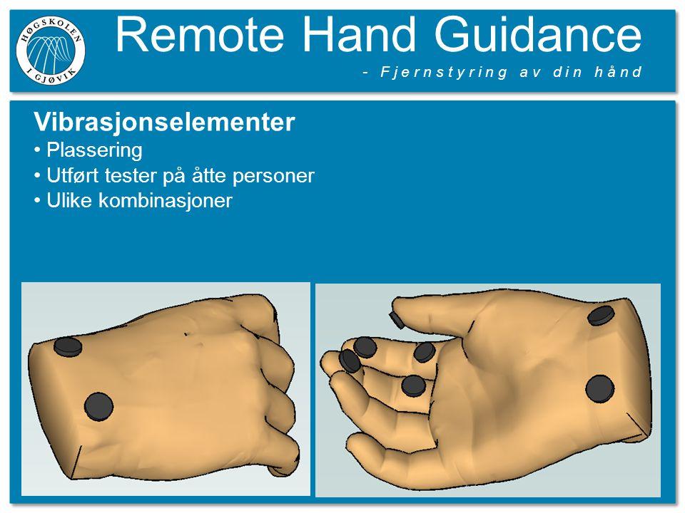 Remote Hand Guidance - F j e r n s t y r i n g a v d i n h å n d Vibrasjonselementer Plassering Utført tester på åtte personer Ulike kombinasjoner