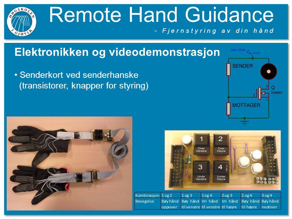 Remote Hand Guidance - F j e r n s t y r i n g a v d i n h å n d Elektronikken og videodemonstrasjon Senderkort ved senderhanske (transistorer, knapper for styring)