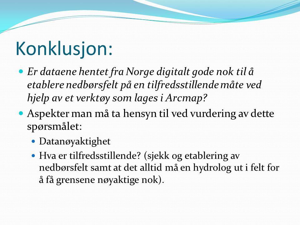 Konklusjon: Er dataene hentet fra Norge digitalt gode nok til å etablere nedbørsfelt på en tilfredsstillende måte ved hjelp av et verktøy som lages i