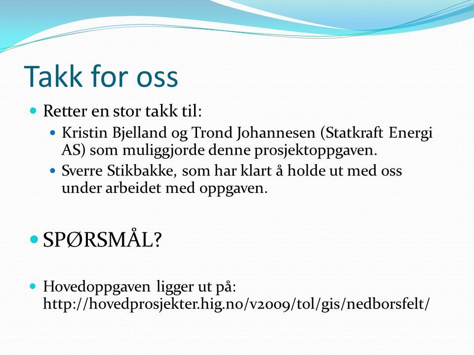 Takk for oss Retter en stor takk til: Kristin Bjelland og Trond Johannesen (Statkraft Energi AS) som muliggjorde denne prosjektoppgaven. Sverre Stikba