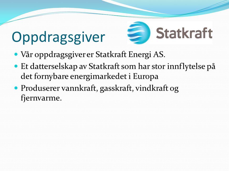 Oppdragsgiver Vår oppdragsgiver er Statkraft Energi AS. Et datterselskap av Statkraft som har stor innflytelse på det fornybare energimarkedet i Europ