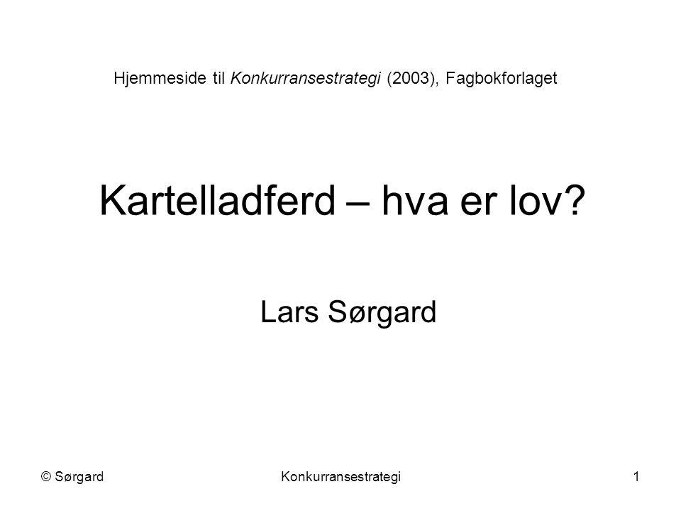 © SørgardKonkurransestrategi1 Kartelladferd – hva er lov? Lars Sørgard Hjemmeside til Konkurransestrategi (2003), Fagbokforlaget