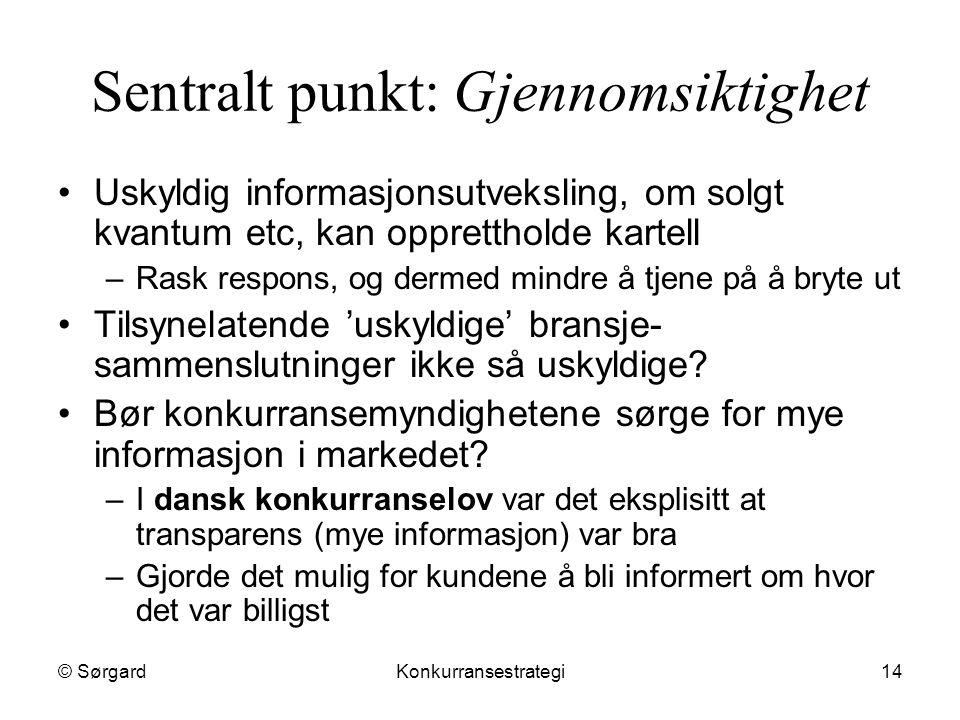 © SørgardKonkurransestrategi14 Sentralt punkt: Gjennomsiktighet Uskyldig informasjonsutveksling, om solgt kvantum etc, kan opprettholde kartell –Rask