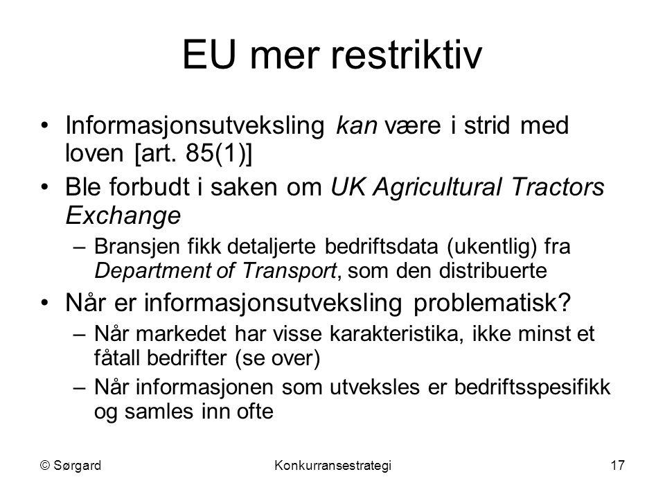 © SørgardKonkurransestrategi17 EU mer restriktiv Informasjonsutveksling kan være i strid med loven [art. 85(1)] Ble forbudt i saken om UK Agricultural