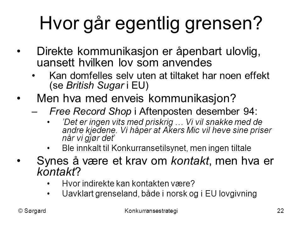 © SørgardKonkurransestrategi22 Hvor går egentlig grensen? Direkte kommunikasjon er åpenbart ulovlig, uansett hvilken lov som anvendes Kan domfelles se
