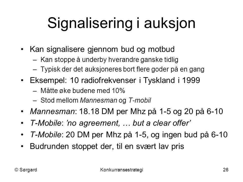 © SørgardKonkurransestrategi26 Signalisering i auksjon Kan signalisere gjennom bud og motbud –Kan stoppe å underby hverandre ganske tidlig –Typisk der