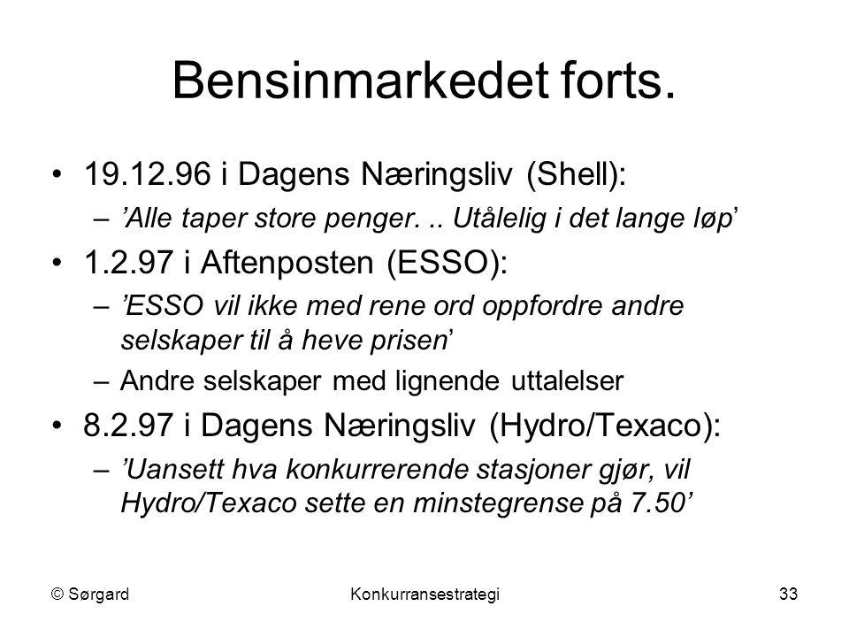 © SørgardKonkurransestrategi33 Bensinmarkedet forts. 19.12.96 i Dagens Næringsliv (Shell): –'Alle taper store penger... Utålelig i det lange løp' 1.2.