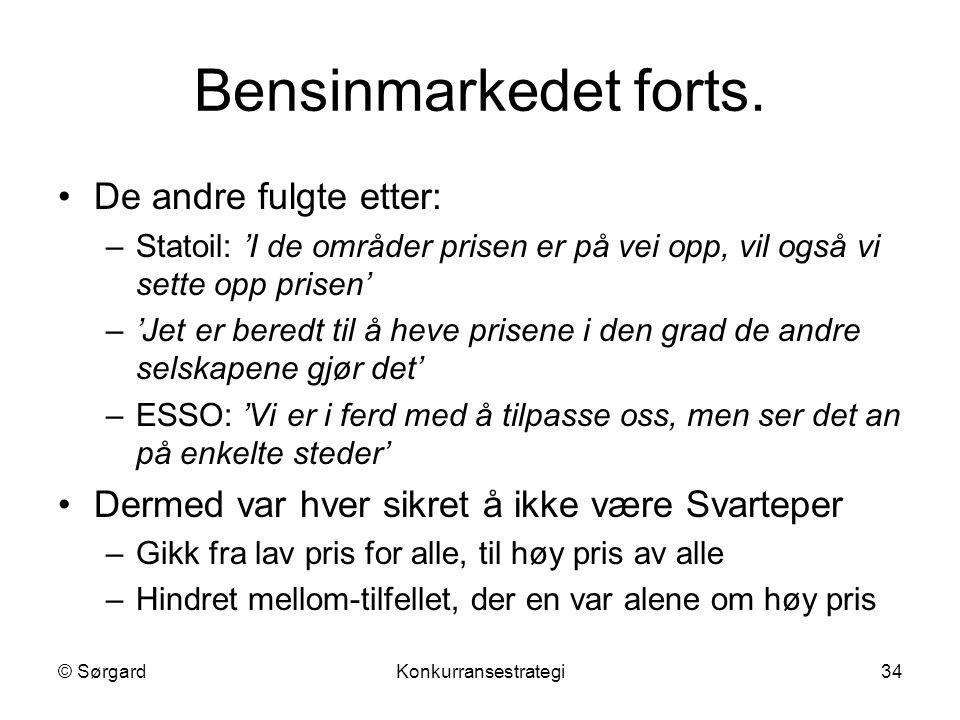 © SørgardKonkurransestrategi34 Bensinmarkedet forts. De andre fulgte etter: –Statoil: 'I de områder prisen er på vei opp, vil også vi sette opp prisen
