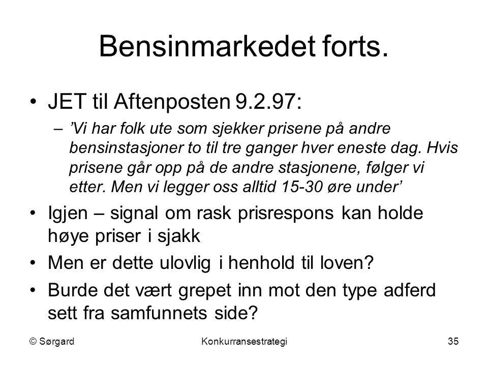 © SørgardKonkurransestrategi35 Bensinmarkedet forts. JET til Aftenposten 9.2.97: –'Vi har folk ute som sjekker prisene på andre bensinstasjoner to til