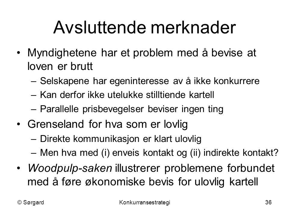 © SørgardKonkurransestrategi36 Avsluttende merknader Myndighetene har et problem med å bevise at loven er brutt –Selskapene har egeninteresse av å ikk