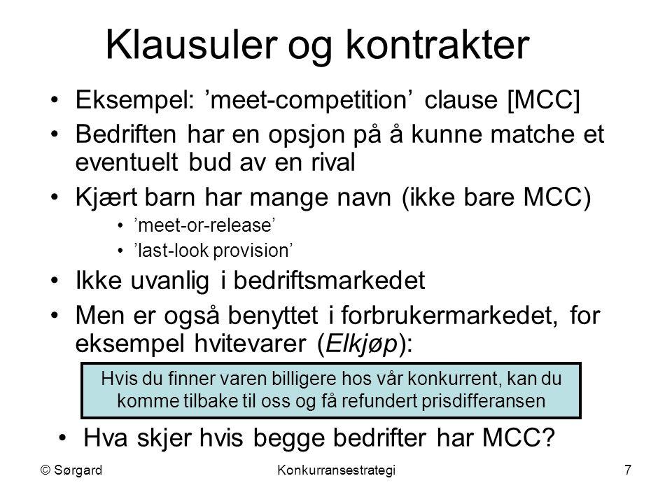 © SørgardKonkurransestrategi8 (Bedrift 1, Bedrift 2) Begge har MCC Bedrift 2 Høy prisLav pris Bedrift 1 Høy pris Lav pris (100,100) (80,80) KARTELL KONKURRANSE Ingen av dem har lenger incentiv til å avvike fra en høy pris